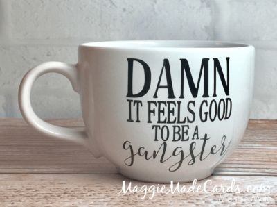Damn It Feels Good to Be a Gangerster on over-sized mug, good for soup, Oracle 651