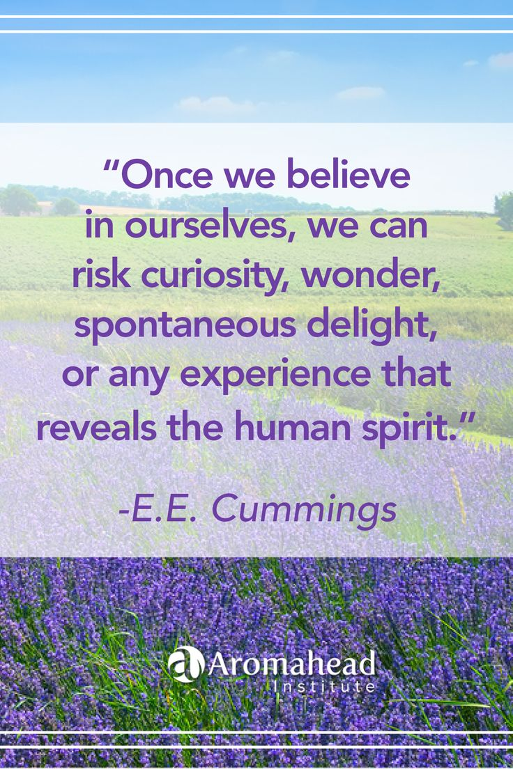 Believe in yourself!  Curiosity, wonder, spontaneous delight - what great things to experience!
