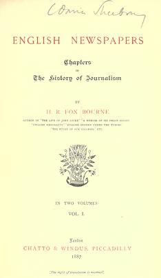 English newspapers; chapters in the history of journalism Vol. I  by Bourne, H. R. Fox (Henry Richard Fox), 1837-1909    Publication date 1887  Topics English newspapers, Journalism -- England History, Press -- England History, genealogy