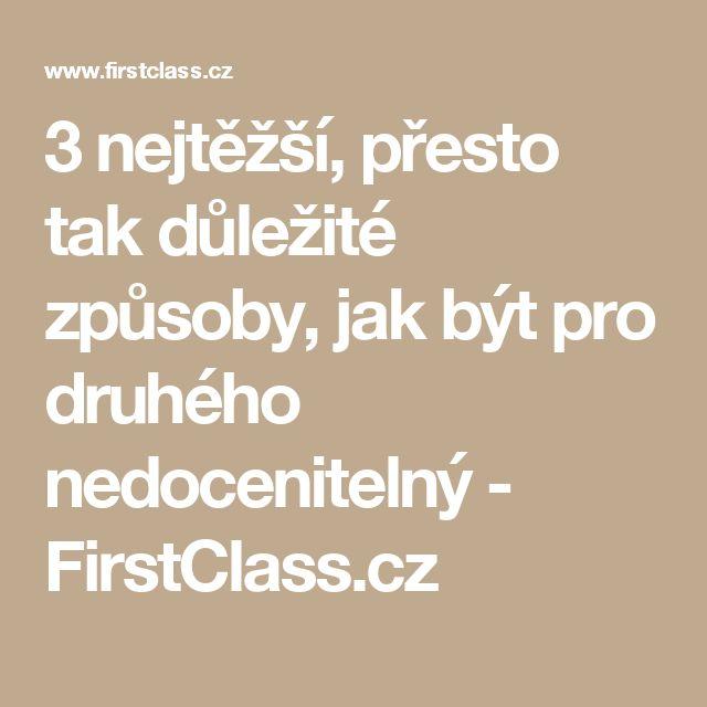 3 nejtěžší, přesto tak důležité způsoby, jak být pro druhého nedocenitelný - FirstClass.cz