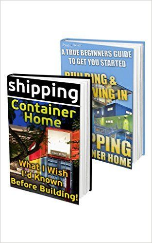 Amazon.com: Shipping Container Home BOX SET 2 IN 1: What I Wish I'd Known Before Building! A True Beginner's Guide With 50+ DIY Household Hacks!: (Tiny House Living, ... construction, shipping container designs) eBook: Pamela White, Chad Geller: Kindle Store