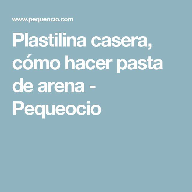 Plastilina casera, cómo hacer pasta de arena - Pequeocio