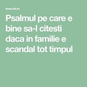 Psalmul pe care e bine sa-l citesti daca in familie e scandal tot timpul