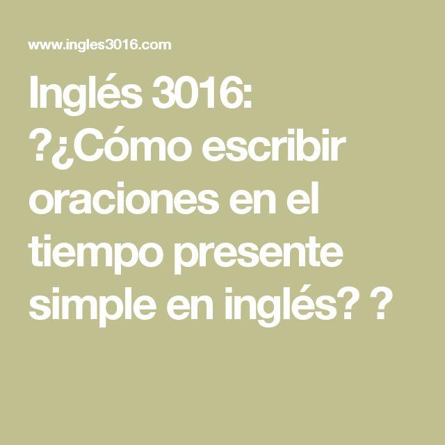 Inglés 3016: 😄¿Cómo escribir oraciones en el tiempo presente simple en inglés? 😉