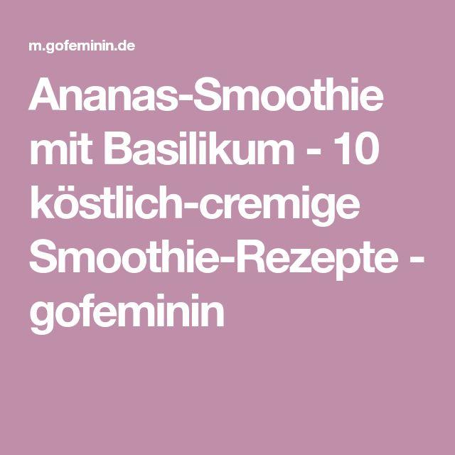 Ananas-Smoothie mit Basilikum - 10 köstlich-cremige Smoothie-Rezepte - gofeminin