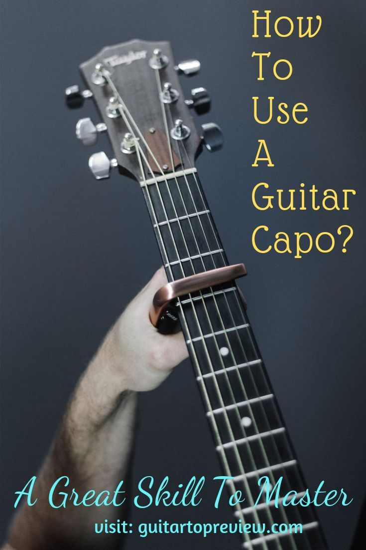 How To Use A Guitar Capo You Should Know Guitar Top Review Guitar Capo Guitar Chords Beginner Guitar Fretboard