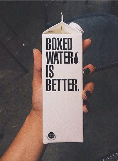 Boxed water is better. It's  freaking genius. I love it.