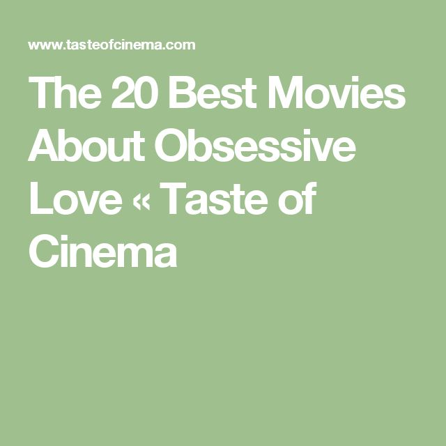 The 20 Best Movies About Obsessive Love « Taste of Cinema