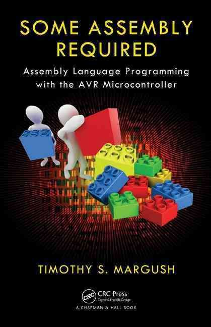Some Assembly Required: Assembly Language Programming With the Avr Processor