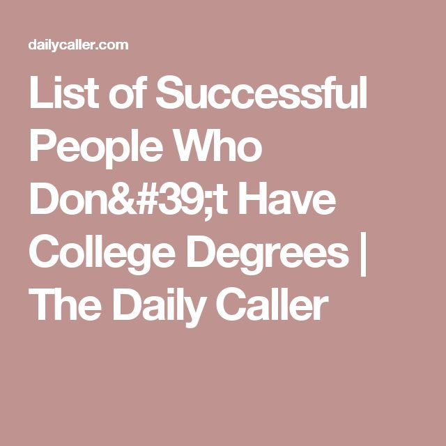List of Successful People Who Don't Have College Degrees | The Daily Caller