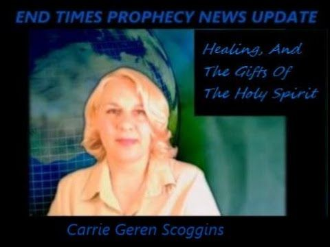 HEALING, AND THE GIFTS OF THE HOLY SPIRIT, short over view of scripture Carrie Geren Scoggins End Times Prophecy News Update, https://youtu.be/2tmFXA6rMsE?list=PLRxsMy-rzJoVjv3yVBdZUaeHucNKpwOov