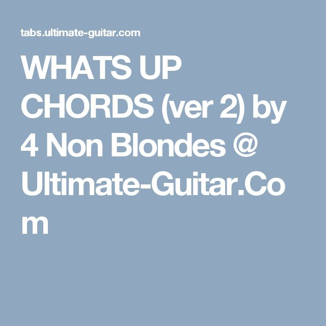 WHATS UP CHORDS (ver 2) by 4 Non Blondes @ Ultimate-Guitar.Com