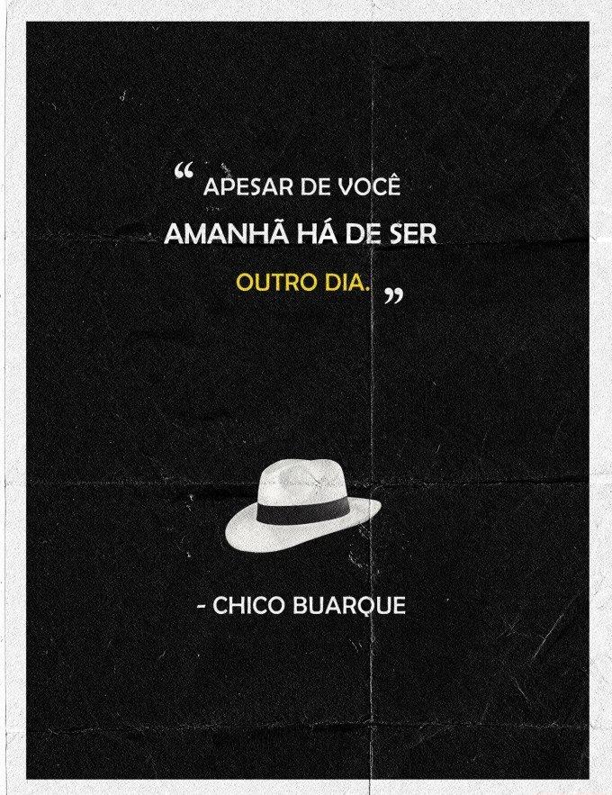 """""""Apesar de você amanhã há de ser outro dia"""" Chico Buarque"""
