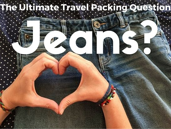 The Ultimate Travel Packing Question. Do you pack your jeans?