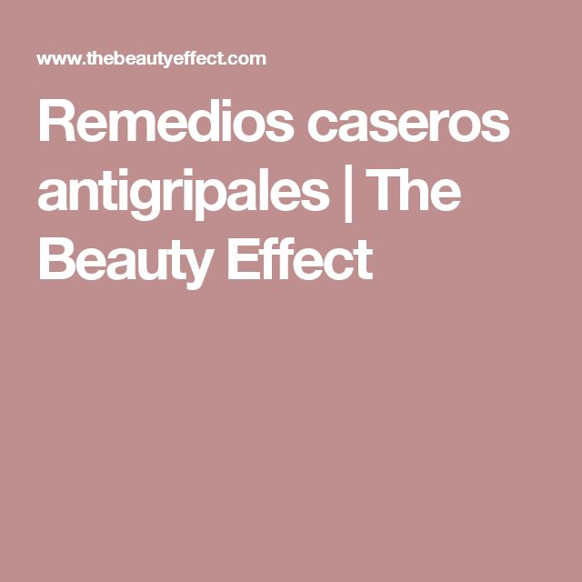 Remedios caseros antigripales | The Beauty Effect