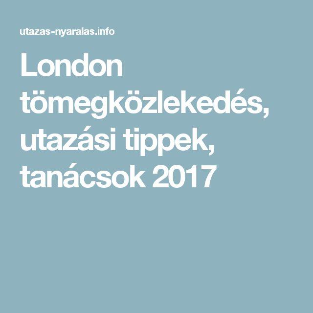 London tömegközlekedés, utazási tippek, tanácsok 2017