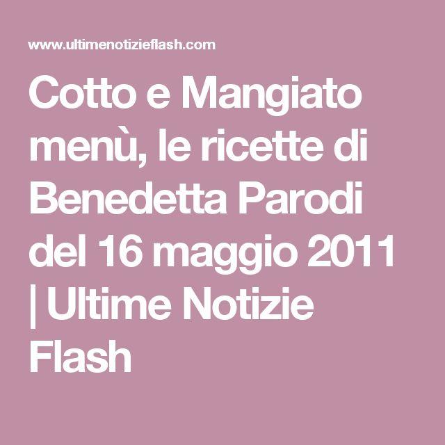 Cotto e Mangiato menù, le ricette di Benedetta Parodi del 16 maggio 2011 | Ultime Notizie Flash