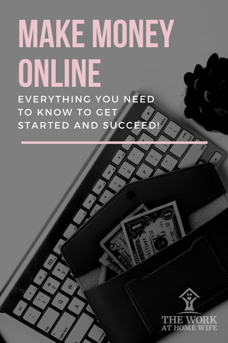 Everything you need to know to get started making money online (and succeed!)