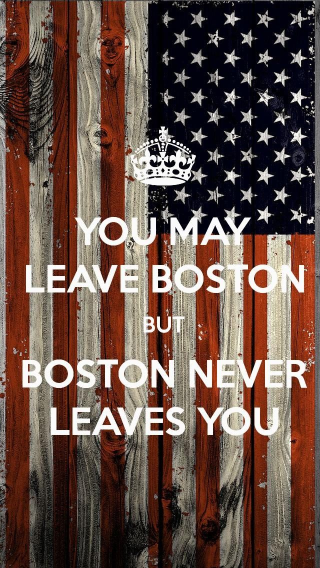 Boston is Stronger and this is true; you can leave Boston but you can't remove what Boston has put into you.