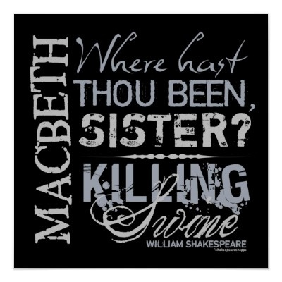 macbeth_killing_swine_quote_poster-r367c9efe680d4d339f6608a2975a5b7c_wfb_400.jpg 400×400 pixels    This quote is in the beginning of Macbeth with the three witches.
