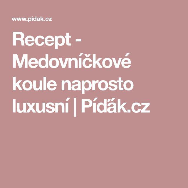 Recept - Medovníčkové koule naprosto luxusní   Píďák.cz