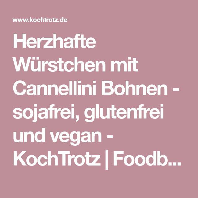 Herzhafte Würstchen mit Cannellini Bohnen - sojafrei, glutenfrei und vegan - KochTrotz | Foodblog | Reiseblog | Genuss trotz Einschränkungen