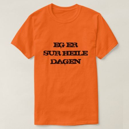 I am mad all day long in Norwegian orange T-Shirt - click to get yours right now!
