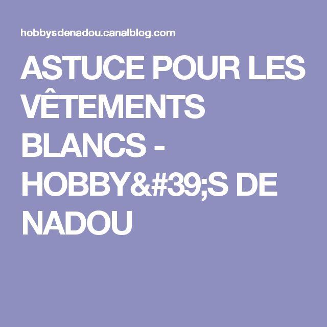 ASTUCE POUR LES VÊTEMENTS BLANCS - HOBBY'S DE NADOU