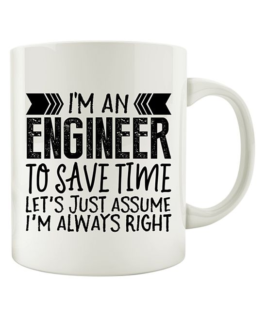'I'm an Engineer Let's Just Assume I'm Always Right' Ceramic Mug