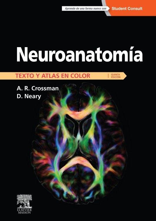 """""""Neuroanatomía : texto y atlas en color : quinta edición"""" / A.R. Crossman, D. Neary. Barcelona : Elsevier/Masson, cop. 2015. Matèries : Neuroanatomia. #nabibbell"""