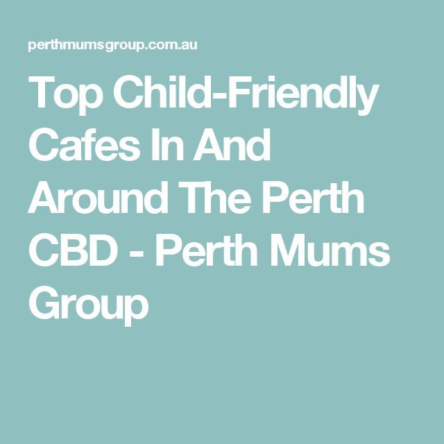 Top Child-Friendly Cafes In And Around The Perth CBD - Perth Mums Group