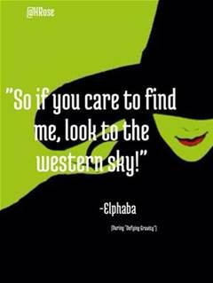 """""""So if you care to find me, look to the western sky!""""  wicked musical quotes #wicked #oz"""