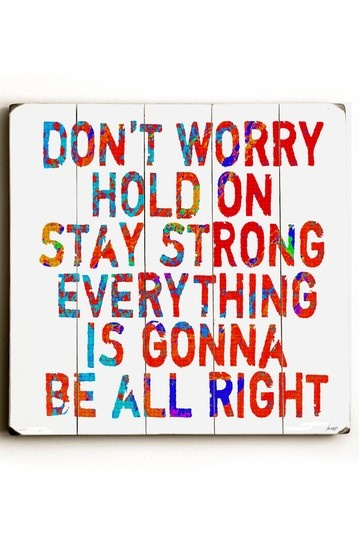 Dont Worry Wood Wall Plaque - want this in my house where i can see it every day. 'Cause everyone needs a reminder that it's going to be okay