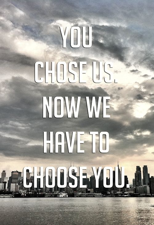 we chose you