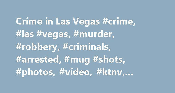 Crime in Las Vegas #crime, #las #vegas, #murder, #robbery, #criminals, #arrested, #mug #shots, #photos, #video, #ktnv, #channel #13 http://louisiana.remmont.com/crime-in-las-vegas-crime-las-vegas-murder-robbery-criminals-arrested-mug-shots-photos-video-ktnv-channel-13/  # Wind Advisory issued June 10 at 2:34PM PDT expiring June 12 at 3:00AM PDT in effect for: Clark Wind Advisory issued June 10 at 2:34PM PDT expiring June 12 at 3:00AM PDT in effect for: Clark High Wind Warning issued June 10…