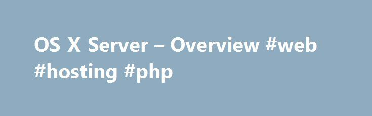 OS X Server – Overview #web #hosting #php http://vps.nef2.com/os-x-server-overview-web-hosting-php/  #host server # Just like that, your Mac is a powerful server. OS X Server brings even more power to your business, home office, or school. Designed for OS X and iOS, OS X Server makes it easy to collaborate, develop software, host websites and wikis, configure Mac and iOS devices, and remotely access a network. It's also remarkably simple to install, set up, and manage. Add OS X Server to…