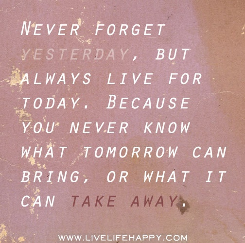 Quote For Today: Live For Today!!!