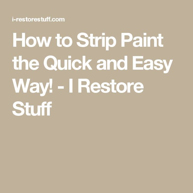 How to Strip Paint the Quick and Easy Way! - I Restore Stuff