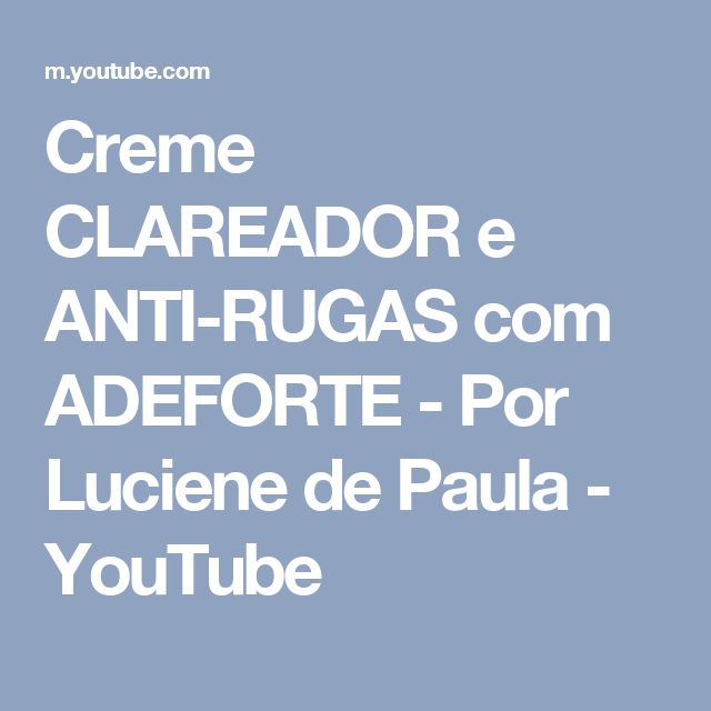 Creme CLAREADOR e ANTI-RUGAS com ADEFORTE - Por Luciene de Paula - YouTube