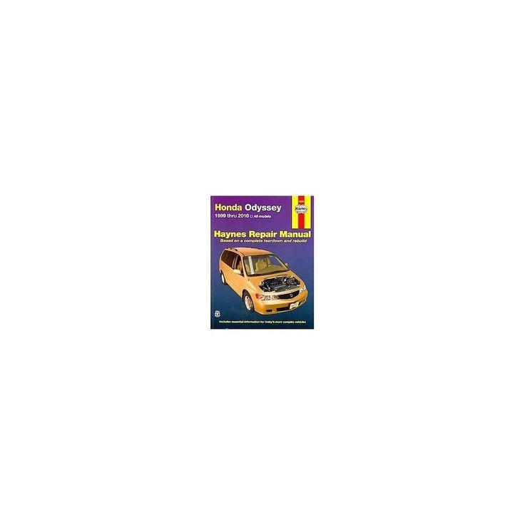 Haynes Honda Odyssey Repair Manual : 1999 Thru 2010, All Models Based on a Complete Teardown and Rebuild