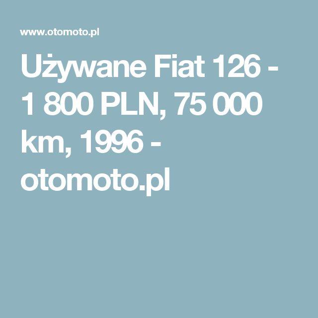 Używane Fiat 126 - 1 800 PLN, 75 000 km, 1996  - otomoto.pl