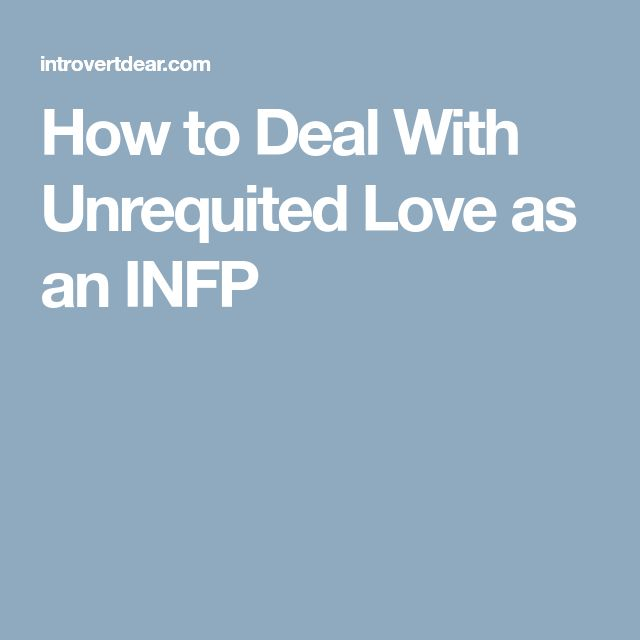How to Deal With Unrequited Love as an INFP