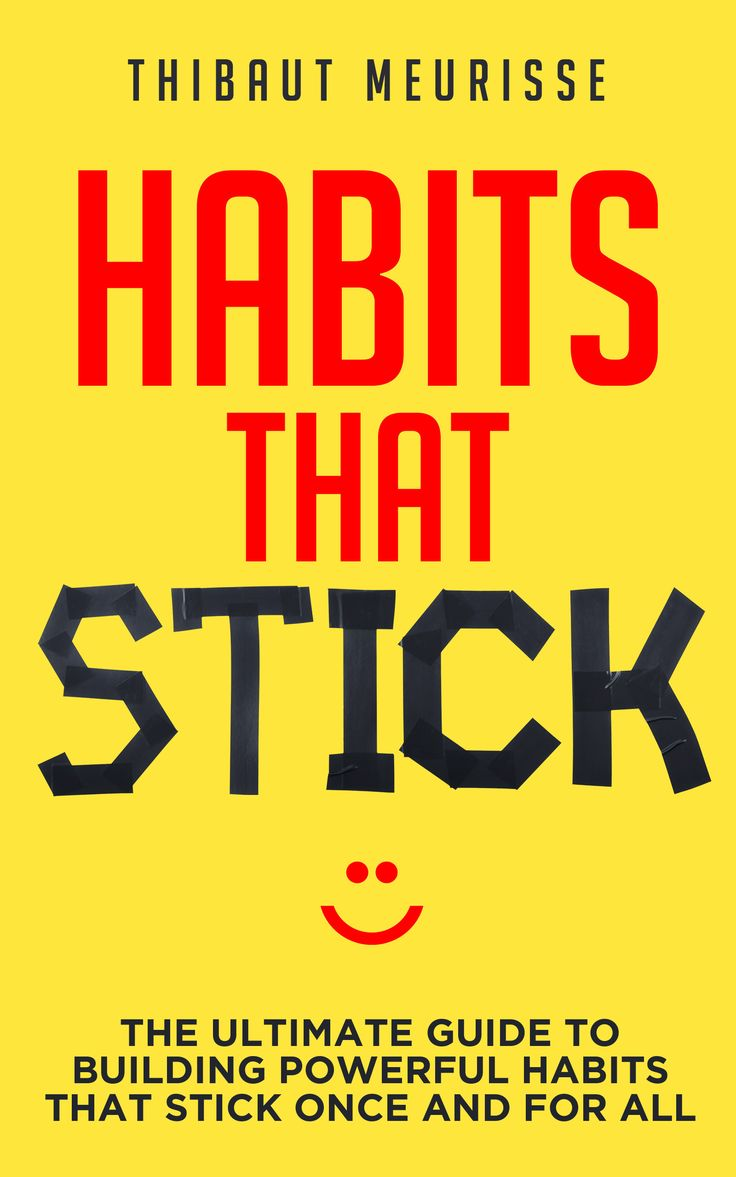 Habits That Stick: The Ultimate Guide To Building Powerful Habits That  Stick Once And For
