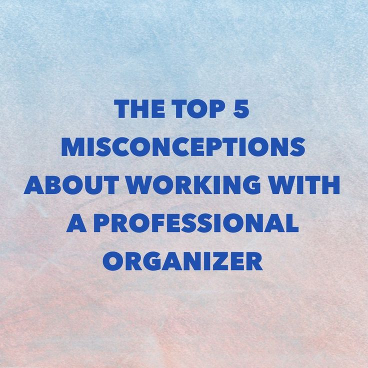 The Top 5 Misconceptions About Working with a Professional Organizer.  By Nancy Haworth, Professional Organizer, On Task Organizing, LLC in Raleigh, NC