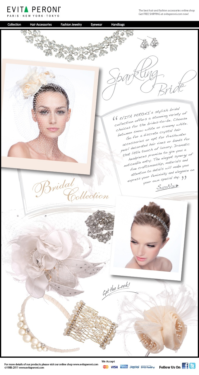 EVITA PERONI's stylish bridal collection offers a stunning variety of choices for the brides-to-be. Choose between snow white or creamy white. Go for discrete crystal hair accessories or opt for freshwater pearl decorated hair vines or bands for that little touch of luxury.   Dramatic headpieces promise to give you a noticeable entry. The elegant synergy of fine craftsmanship, materials and attention to details will make you express your femininity and elegance on your own special day.