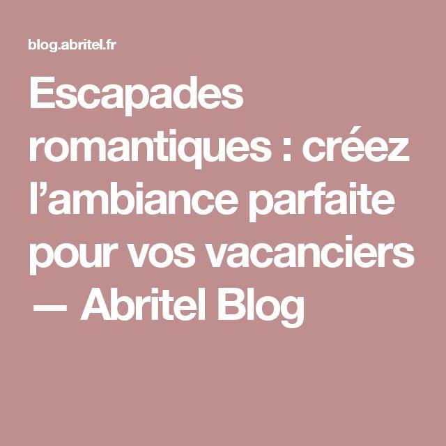 Escapades romantiques : créez l'ambiance parfaite pour vos vacanciers — Abritel Blog