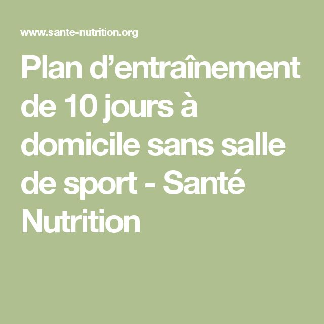 Plan d'entraînement de 10 jours à domicile sans salle de sport - Santé Nutrition