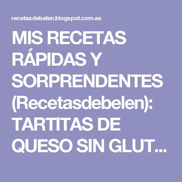 MIS RECETAS RÁPIDAS Y SORPRENDENTES (Recetasdebelen): TARTITAS DE QUESO SIN GLUTEN