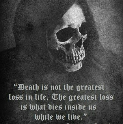 """Death is not the greatest loss in life. The greatest loss is what dies inside is while we live"""