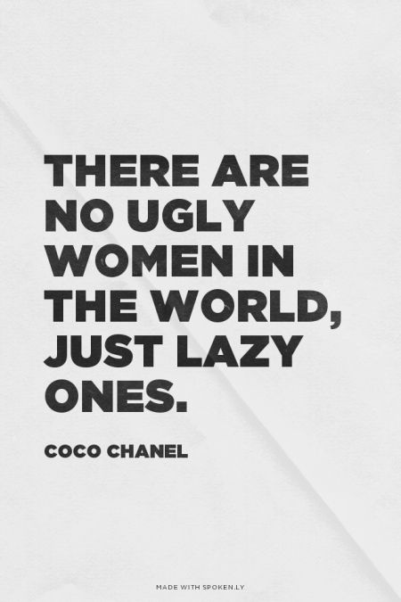 There are no ugly women in the world, just lazy ones. - Coco Chanel | Sarah made this with Spoken.ly